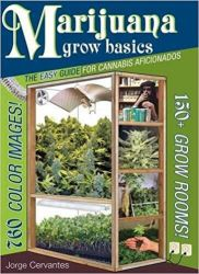 Marijuana Grow Basics: The Easy Guide for Cannabis Aficionados (Castellano Edition) - Jorge Cervantes